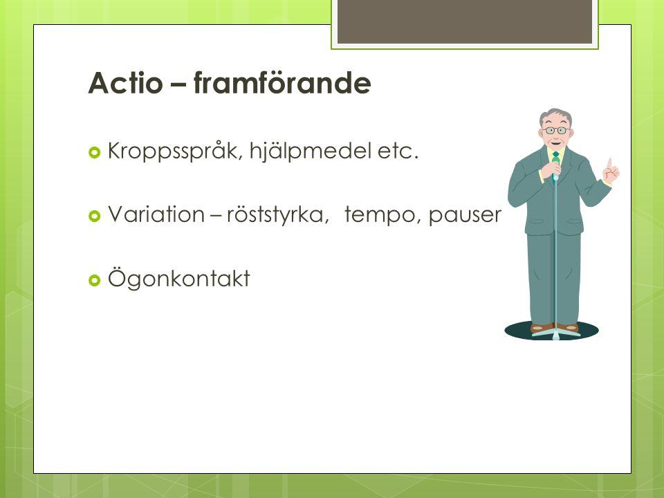 Actio – framförande Kroppsspråk, hjälpmedel etc.