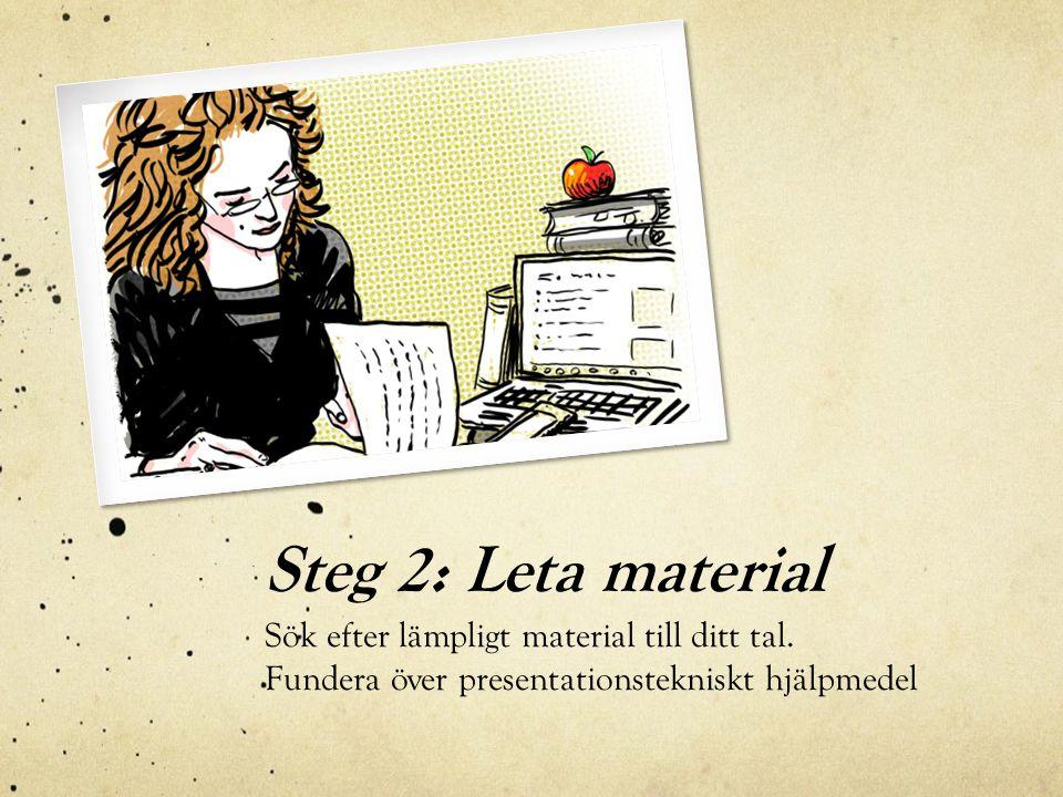 Steg 2: Leta material Sök efter lämpligt material till ditt tal.