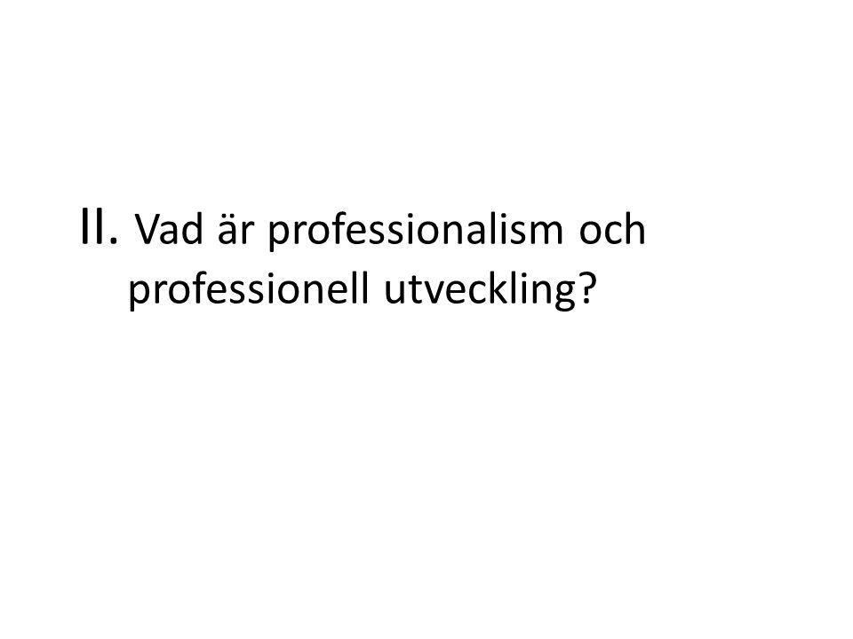 II. Vad är professionalism och professionell utveckling