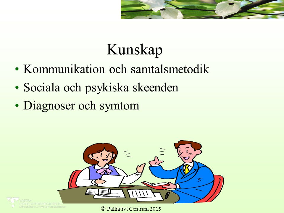Kunskap Kommunikation och samtalsmetodik Sociala och psykiska skeenden