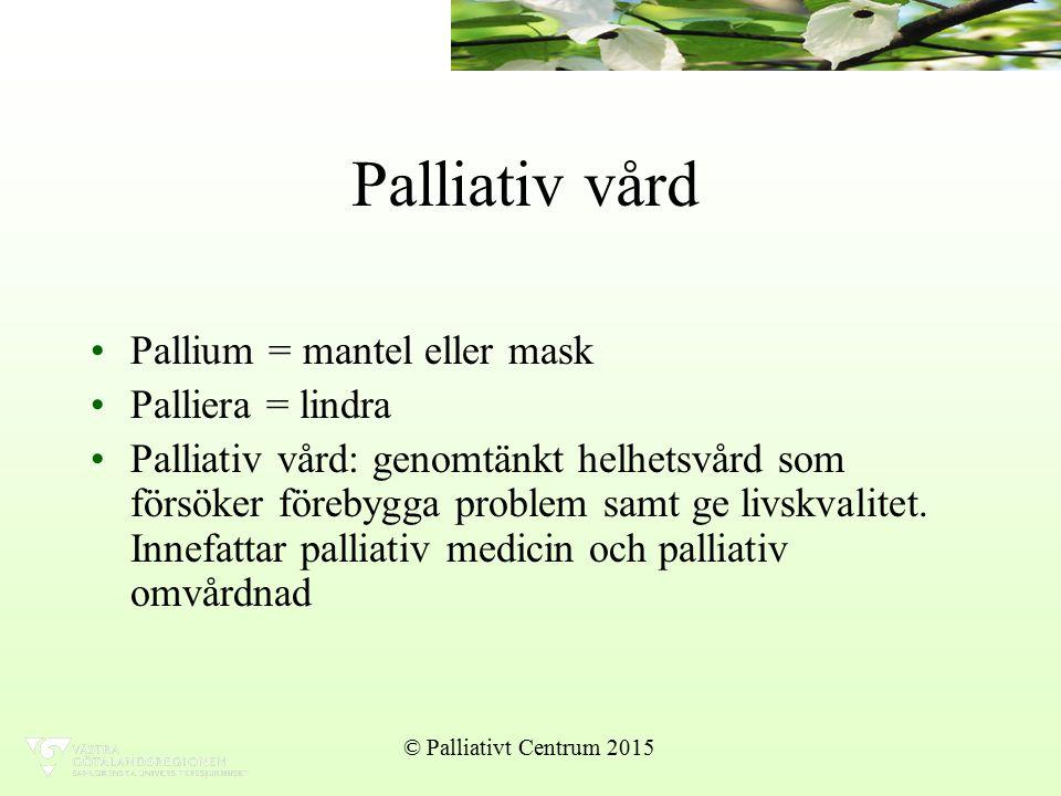 Palliativ vård Pallium = mantel eller mask Palliera = lindra