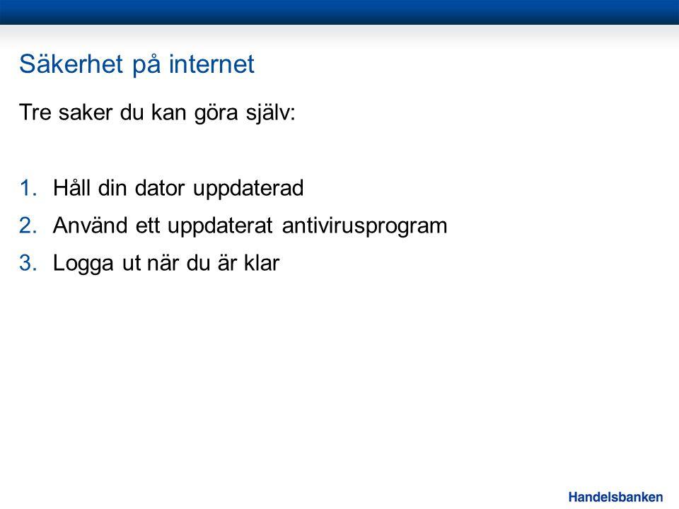 Säkerhet på internet Tre saker du kan göra själv: