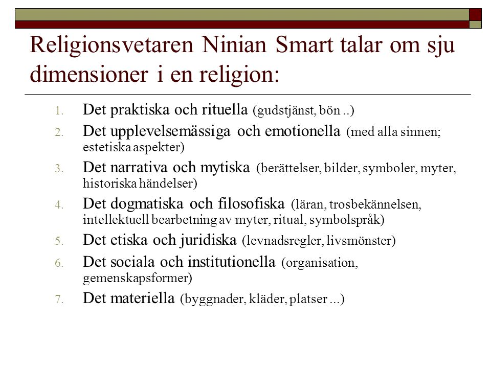 Religionsvetaren Ninian Smart talar om sju dimensioner i en religion:
