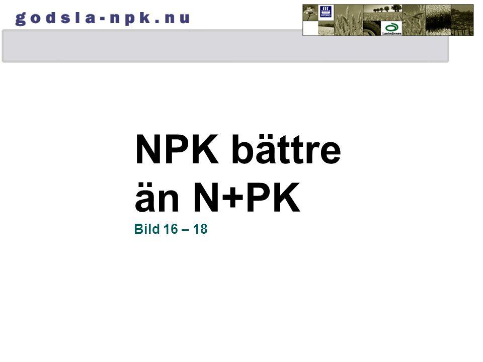 NPK bättre än N+PK Bild 16 – 18