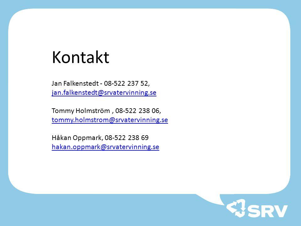 Kontakt Jan Falkenstedt - 08-522 237 52, jan.falkenstedt@srvatervinning.se. Tommy Holmström , 08-522 238 06, tommy.holmstrom@srvatervinning.se.