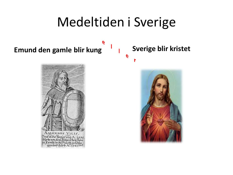 Medeltiden i Sverige Sverige blir kristet Emund den gamle blir kung