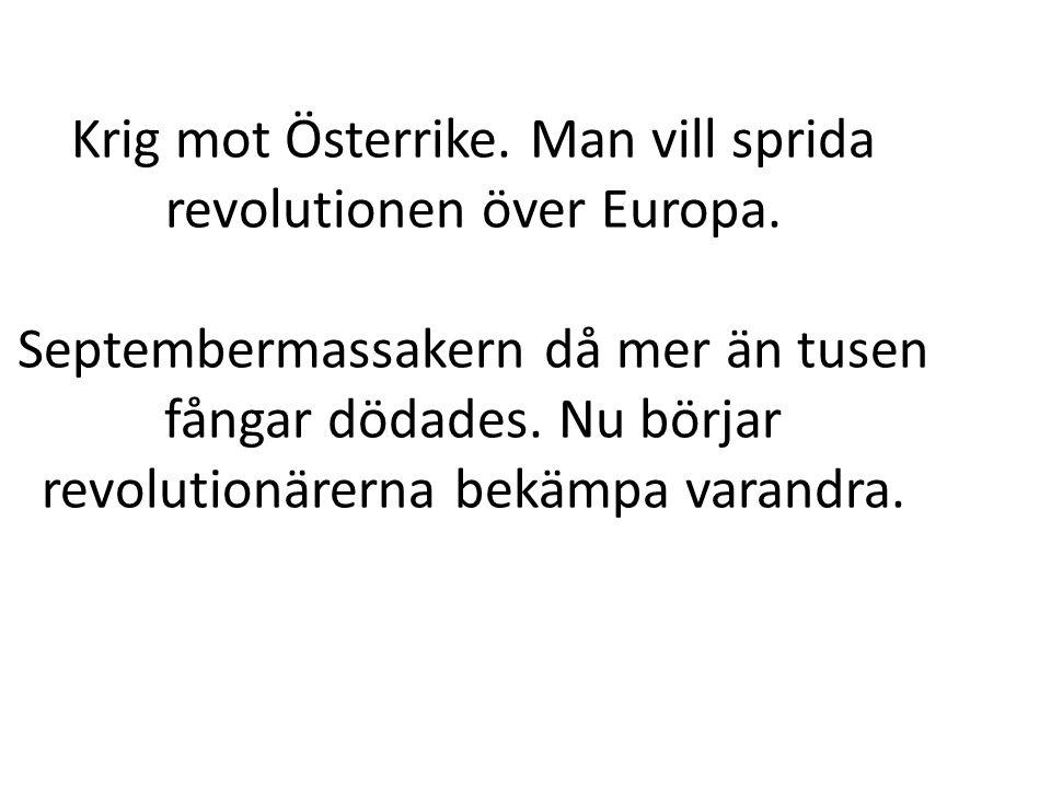 Krig mot Österrike. Man vill sprida revolutionen över Europa