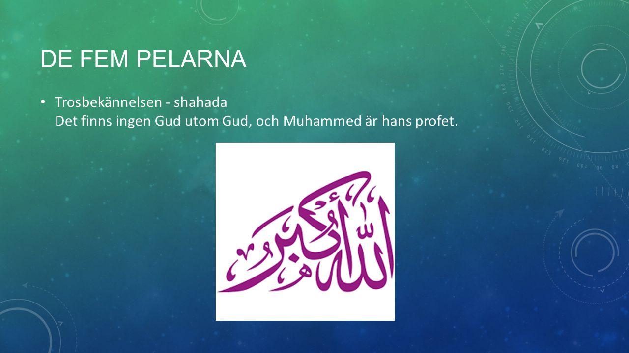 de fem pelarna Trosbekännelsen - shahada Det finns ingen Gud utom Gud, och Muhammed är hans profet.