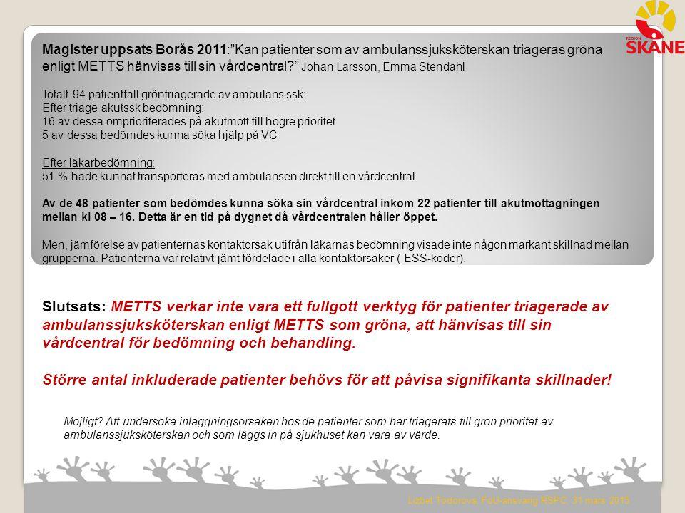 Magister uppsats Borås 2011: Kan patienter som av ambulanssjuksköterskan triageras gröna enligt METTS hänvisas till sin vårdcentral Johan Larsson, Emma Stendahl