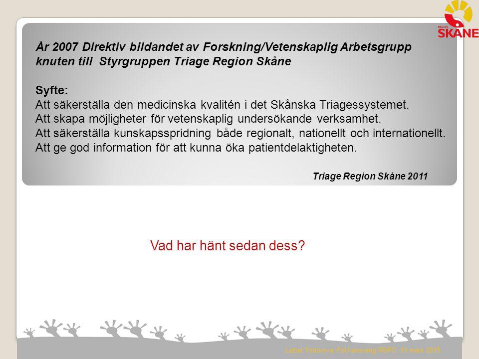 År 2007 Direktiv bildandet av Forskning/Vetenskaplig Arbetsgrupp knuten till Styrgruppen Triage Region Skåne