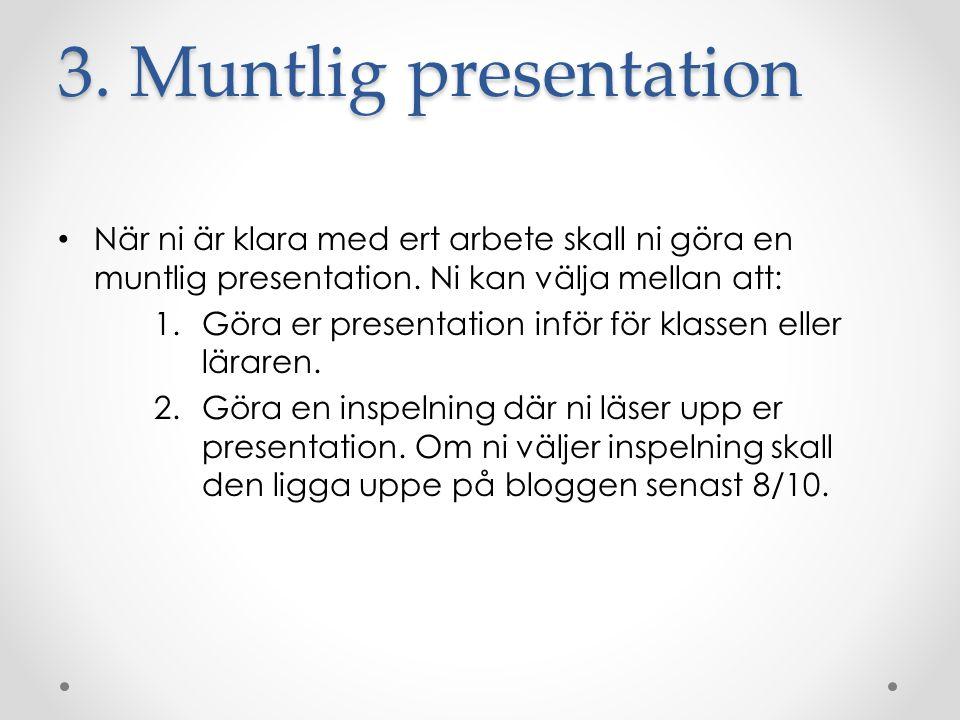 3. Muntlig presentation När ni är klara med ert arbete skall ni göra en muntlig presentation. Ni kan välja mellan att: