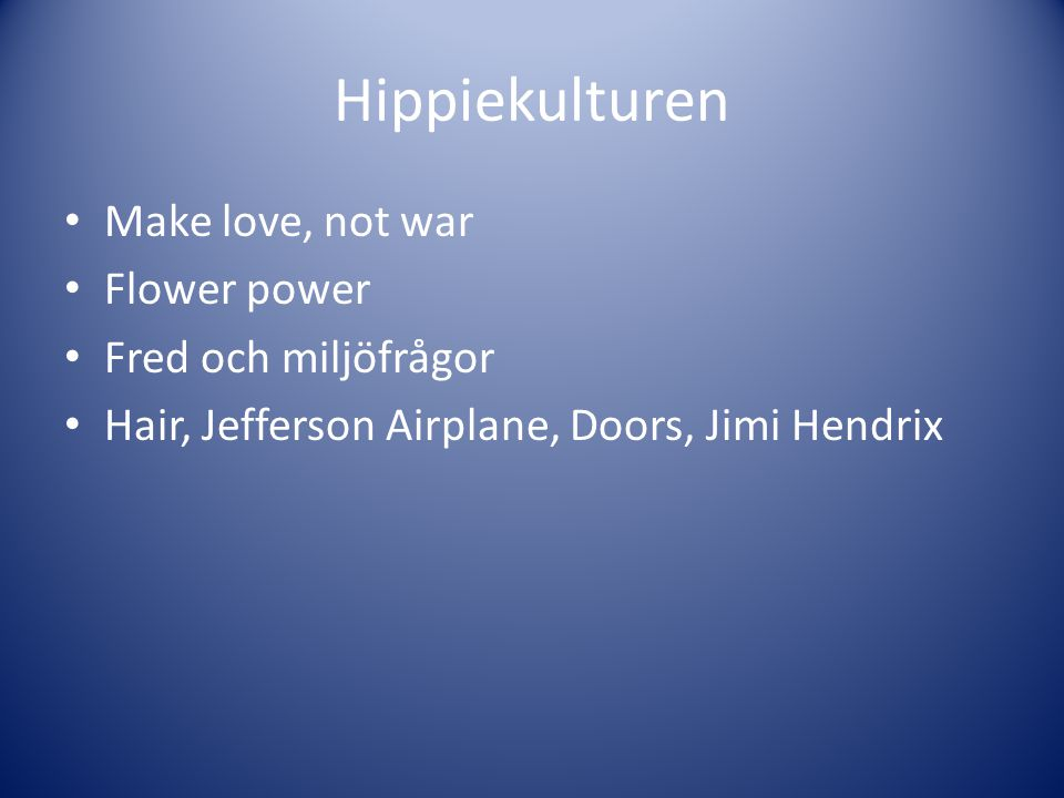 Hippiekulturen Make love, not war Flower power Fred och miljöfrågor