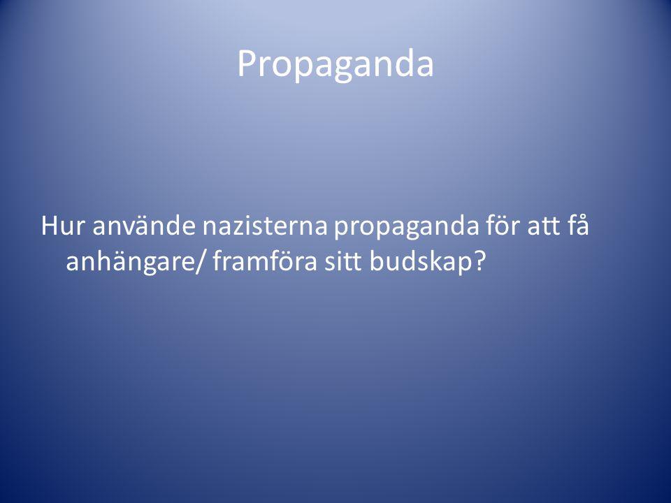 Propaganda Hur använde nazisterna propaganda för att få anhängare/ framföra sitt budskap
