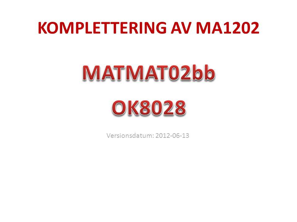 KOMPLETTERING AV MA1202 MATMAT02bb OK8028 Versionsdatum: 2012-06-13