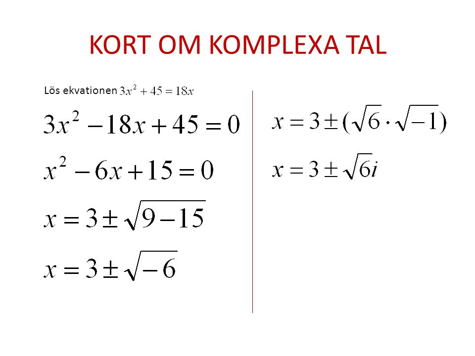 KORT OM KOMPLEXA TAL Lös ekvationen
