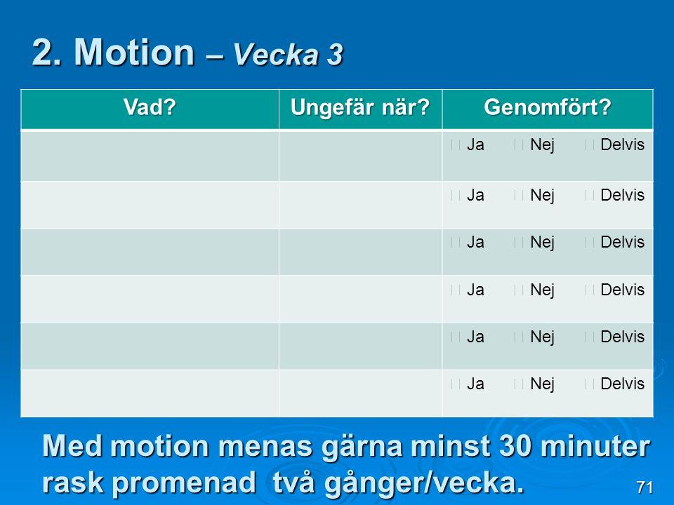 2. Motion – Vecka 3 Vad Ungefär när Genomfört  Ja  Nej  Delvis.