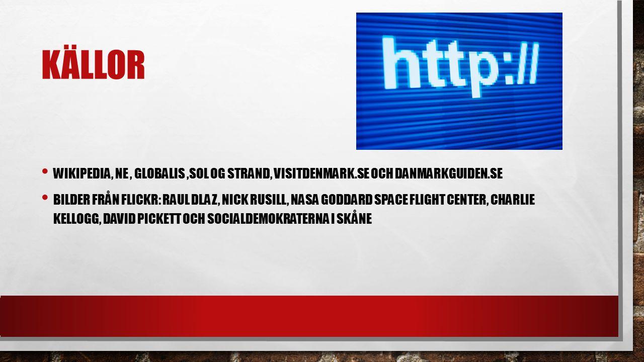 Källor Wikipedia, ne , globalis ,sol og strand, visitdenmark.se och danmarkguiden.se.