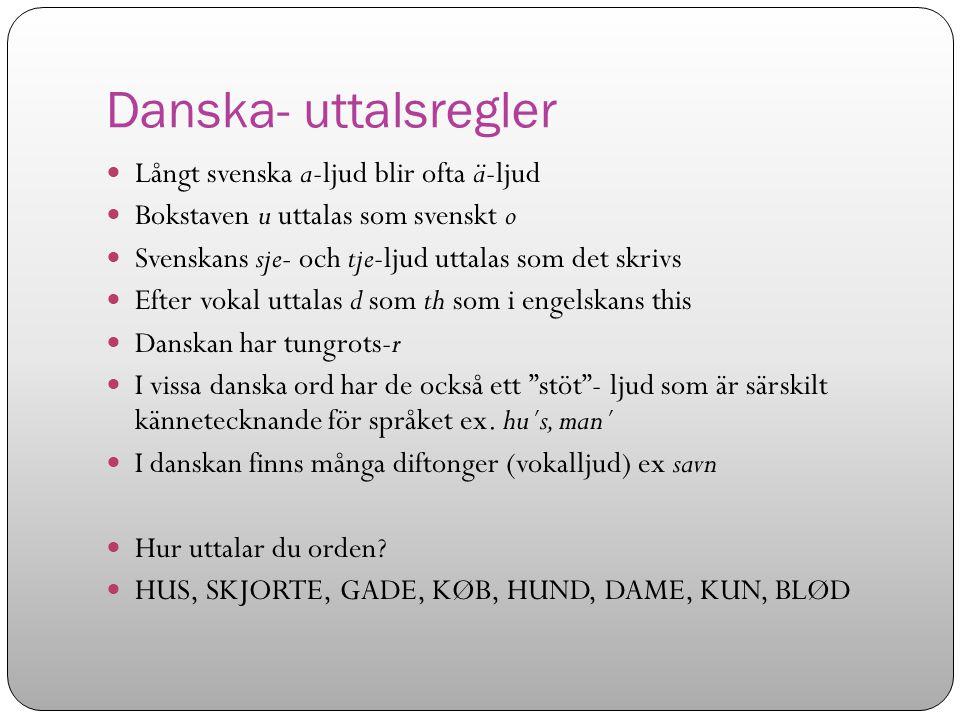 Danska- uttalsregler Långt svenska a-ljud blir ofta ä-ljud