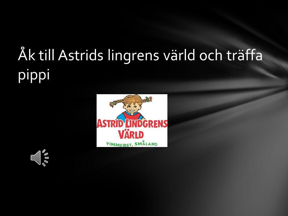 Åk till Astrids lingrens värld och träffa pippi