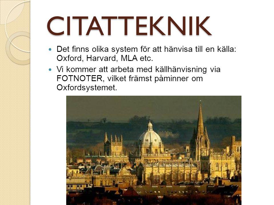 CITATTEKNIK Det finns olika system för att hänvisa till en källa: Oxford, Harvard, MLA etc.
