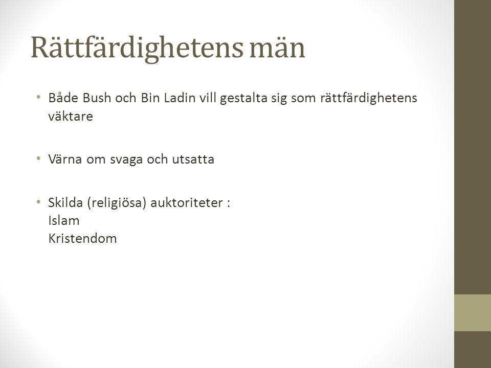 Rättfärdighetens män Både Bush och Bin Ladin vill gestalta sig som rättfärdighetens väktare. Värna om svaga och utsatta.