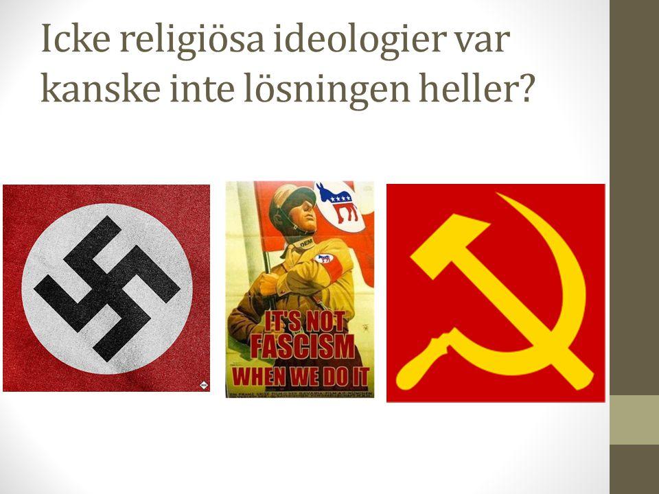 Icke religiösa ideologier var kanske inte lösningen heller