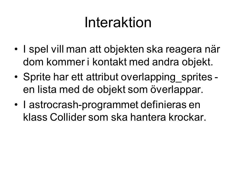 Interaktion I spel vill man att objekten ska reagera när dom kommer i kontakt med andra objekt.
