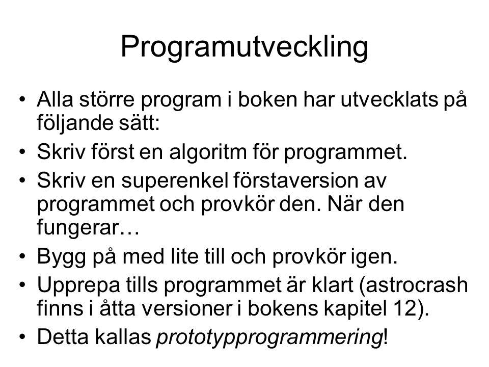 Programutveckling Alla större program i boken har utvecklats på följande sätt: Skriv först en algoritm för programmet.
