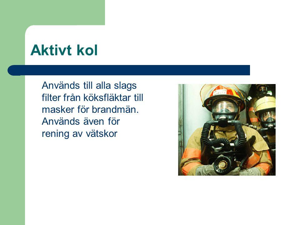 Aktivt kol Används till alla slags filter från köksfläktar till masker för brandmän.