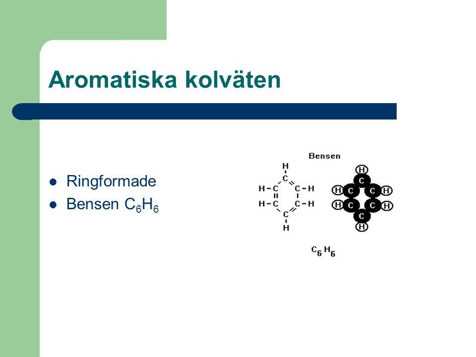 Aromatiska kolväten Ringformade Bensen C6H6