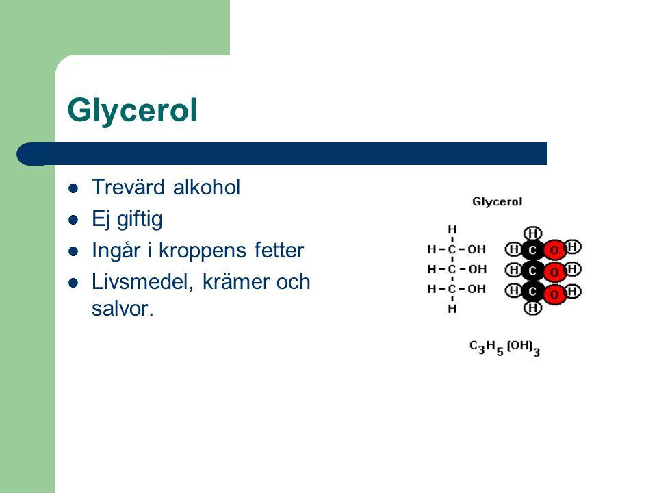 Glycerol Trevärd alkohol Ej giftig Ingår i kroppens fetter