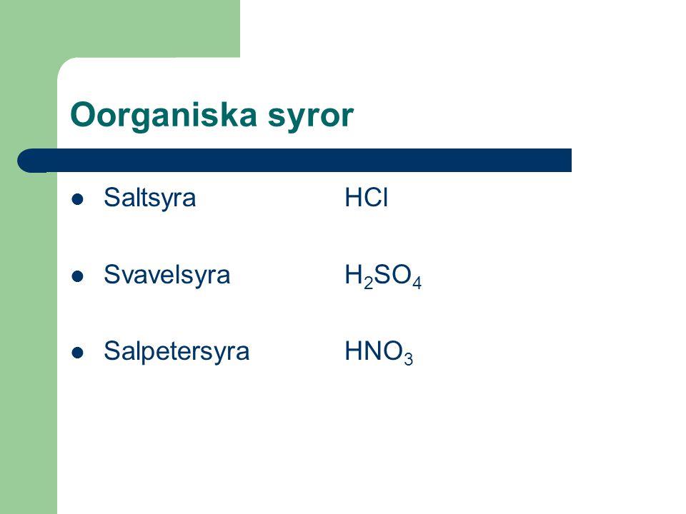 Oorganiska syror Saltsyra HCl Svavelsyra H2SO4 Salpetersyra HNO3