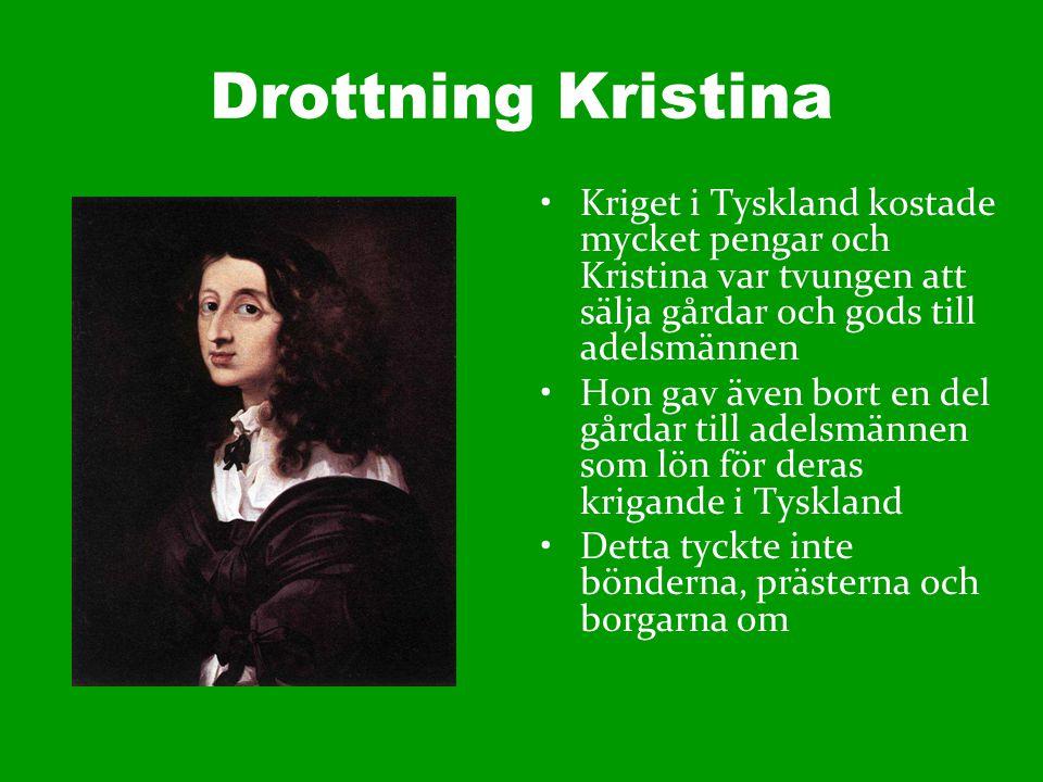 Drottning Kristina Kriget i Tyskland kostade mycket pengar och Kristina var tvungen att sälja gårdar och gods till adelsmännen.