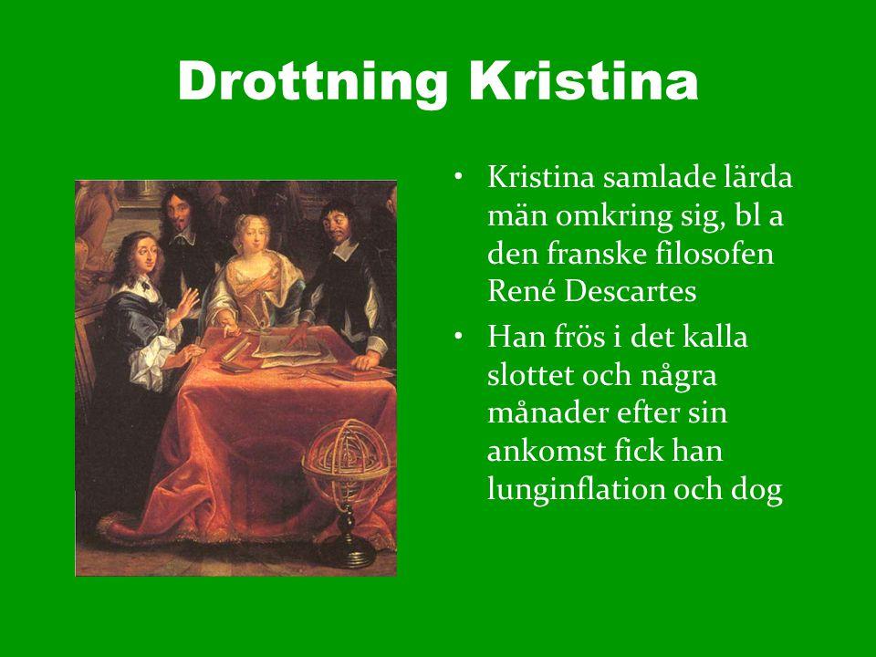 Drottning Kristina Kristina samlade lärda män omkring sig, bl a den franske filosofen René Descartes.