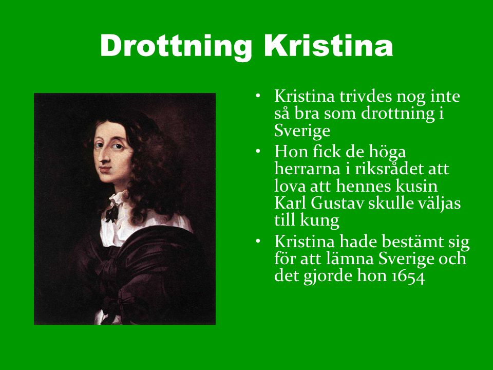 Drottning Kristina Kristina trivdes nog inte så bra som drottning i Sverige.