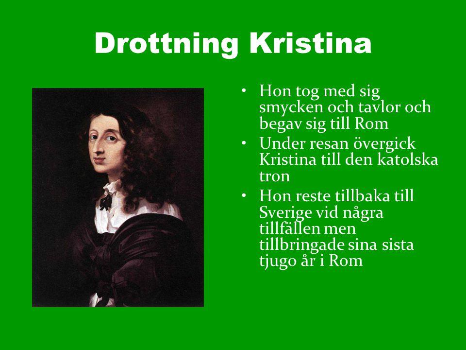 Drottning Kristina Hon tog med sig smycken och tavlor och begav sig till Rom. Under resan övergick Kristina till den katolska tron.
