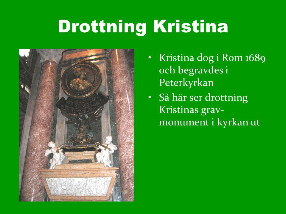 Drottning Kristina Kristina dog i Rom 1689 och begravdes i Peterkyrkan