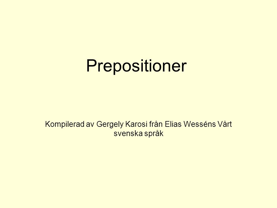 Kompilerad av Gergely Karosi från Elias Wesséns Vårt svenska språk