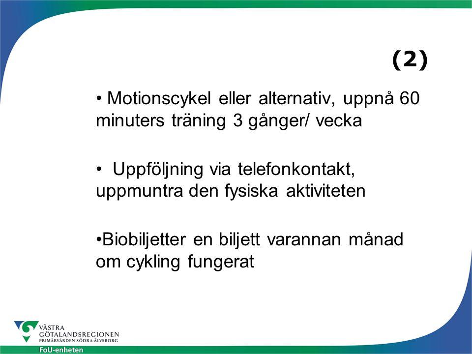 (2) Motionscykel eller alternativ, uppnå 60 minuters träning 3 gånger/ vecka. Uppföljning via telefonkontakt, uppmuntra den fysiska aktiviteten.