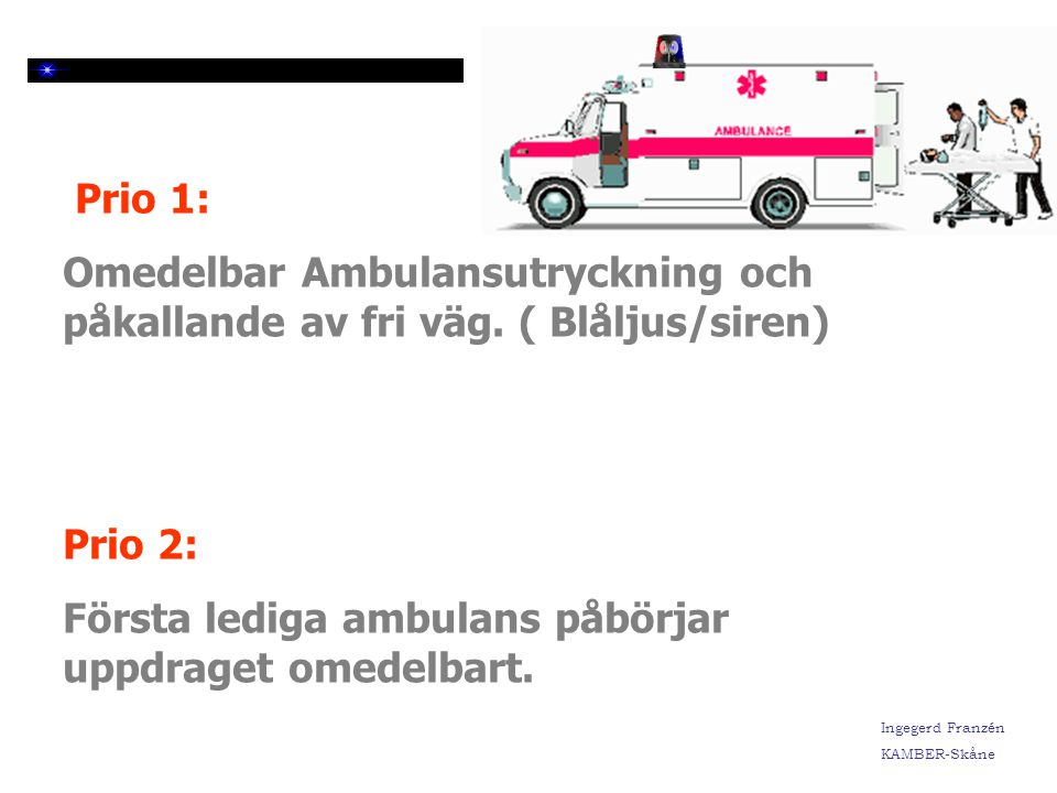 Prio 1: Omedelbar Ambulansutryckning och påkallande av fri väg.