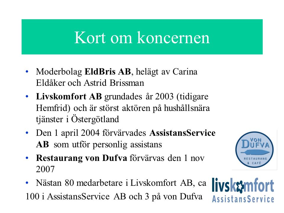 Kort om koncernen Moderbolag EldBris AB, helägt av Carina Eldåker och Astrid Brissman.