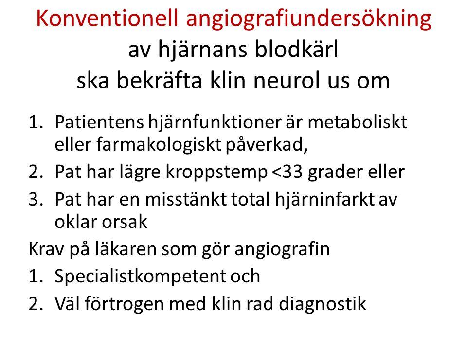 Konventionell angiografiundersökning av hjärnans blodkärl ska bekräfta klin neurol us om