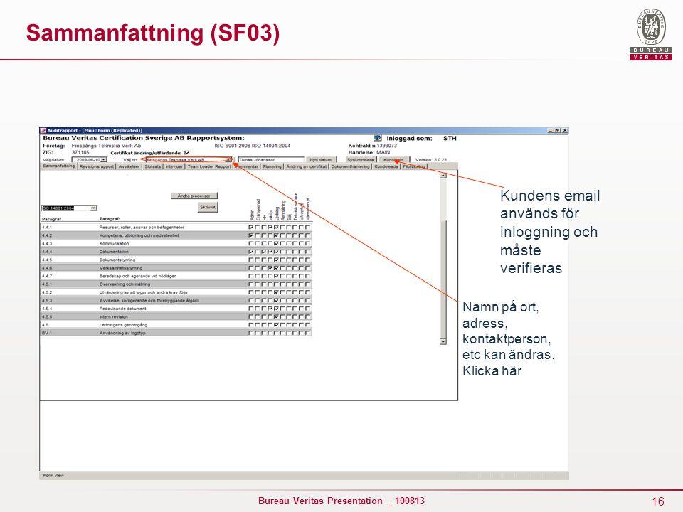 Sammanfattning (SF03) Kundens email används för inloggning och måste verifieras.