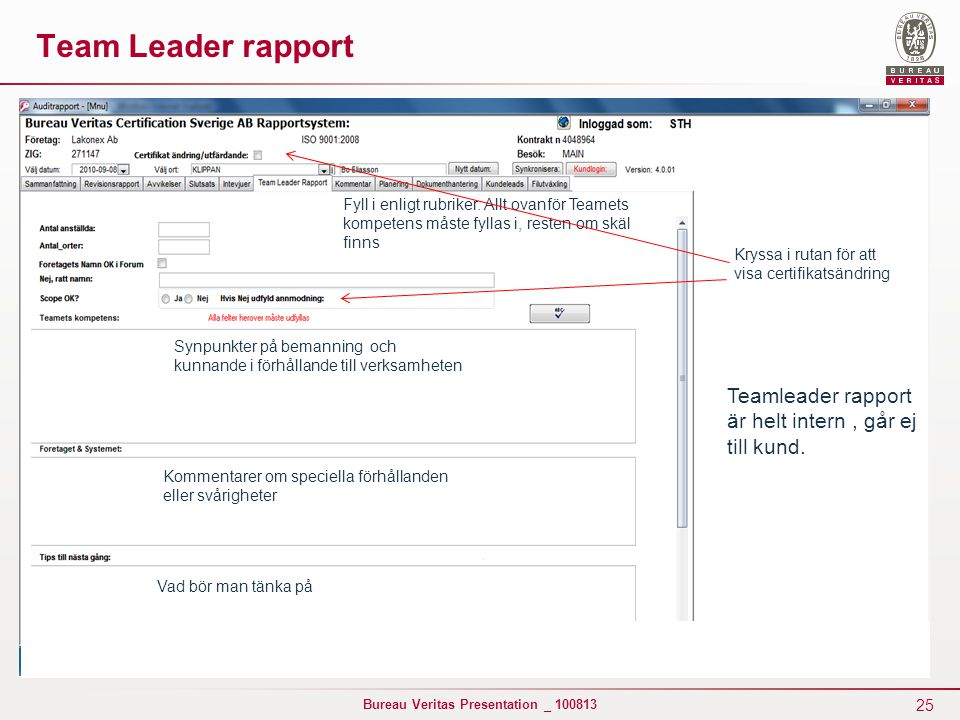 Team Leader rapport Fyll i enligt rubriker. Allt ovanför Teamets kompetens måste fyllas i, resten om skäl finns.