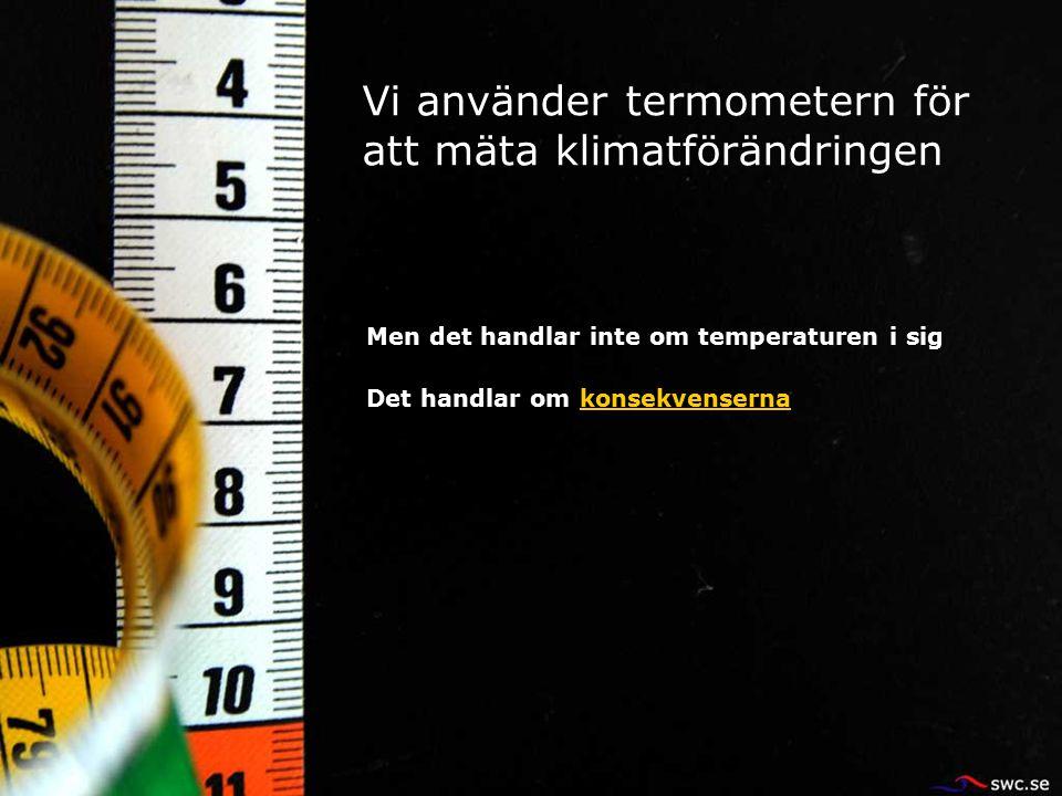 Vi använder termometern för att mäta klimatförändringen