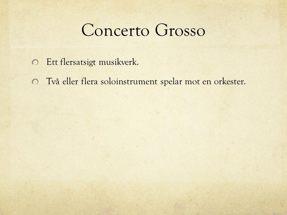 Concerto Grosso Ett flersatsigt musikverk.