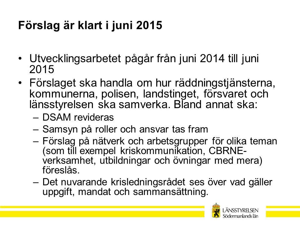 Förslag är klart i juni 2015 Utvecklingsarbetet pågår från juni 2014 till juni 2015.