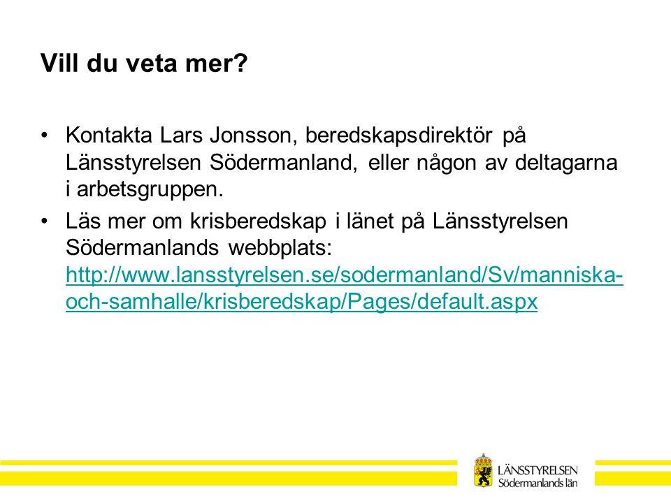 Vill du veta mer Kontakta Lars Jonsson, beredskapsdirektör på Länsstyrelsen Södermanland, eller någon av deltagarna i arbetsgruppen.