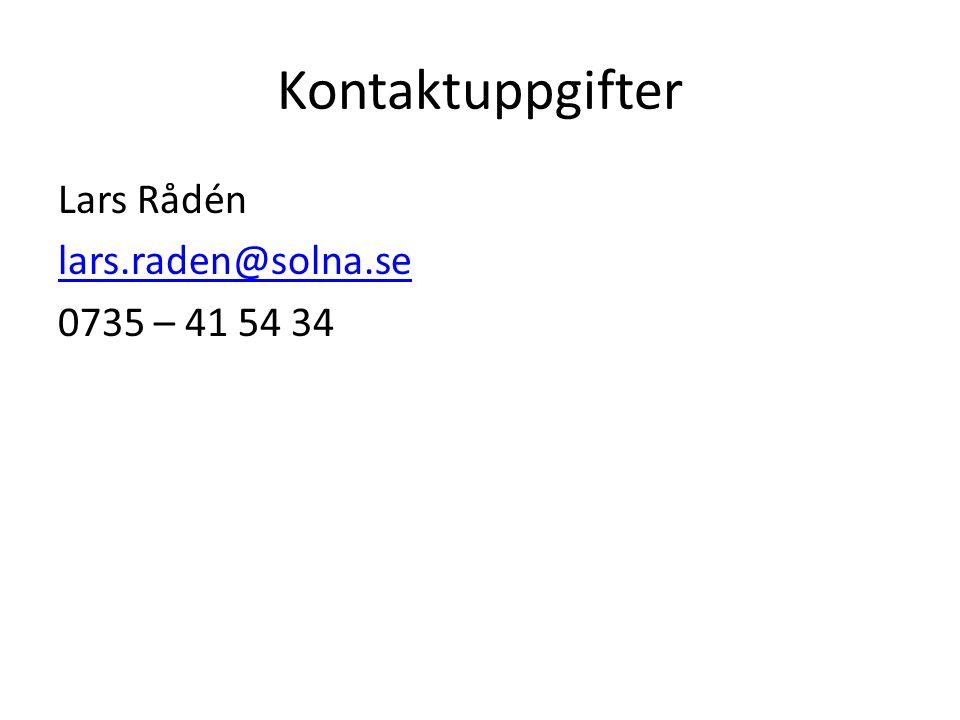 Kontaktuppgifter Lars Rådén lars.raden@solna.se 0735 – 41 54 34