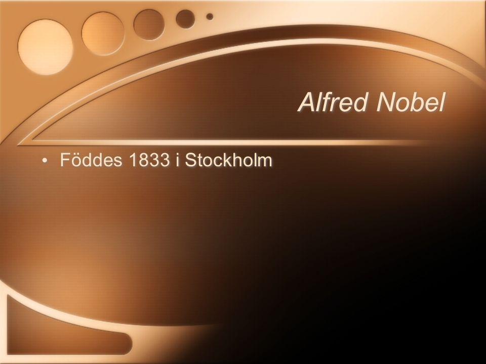 Alfred Nobel Föddes 1833 i Stockholm